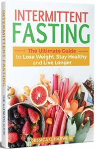Intermittent Fasting: The Ultimate Guide to Lose Weight, Stay Healthy and Live Longer (Types of Fasting, Tips, Methods, Nutrition, Meal Plans to Burn Fat, Heal Your Body) Kindle Edition